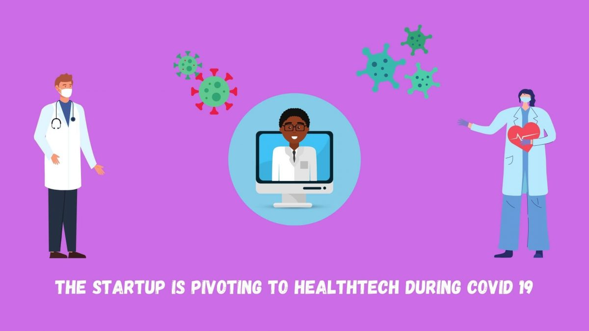 The Startup Is Pivoting To Healthtech During COVID 19